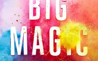 """""""Big Magic"""" by Elizabeth Gilbert"""