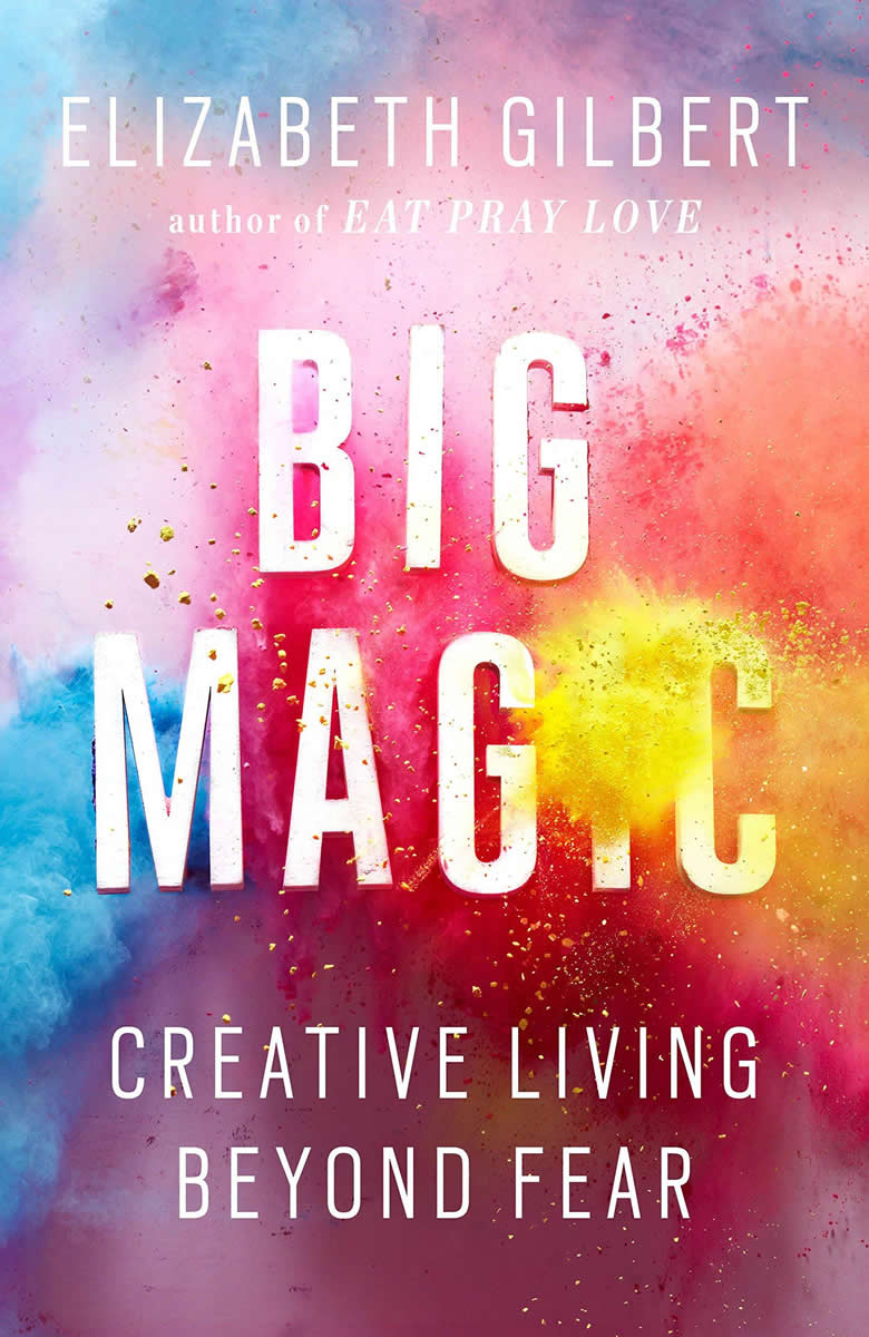 """Big Magic"" AVAILABLE NOW IN PAPERBACK'"